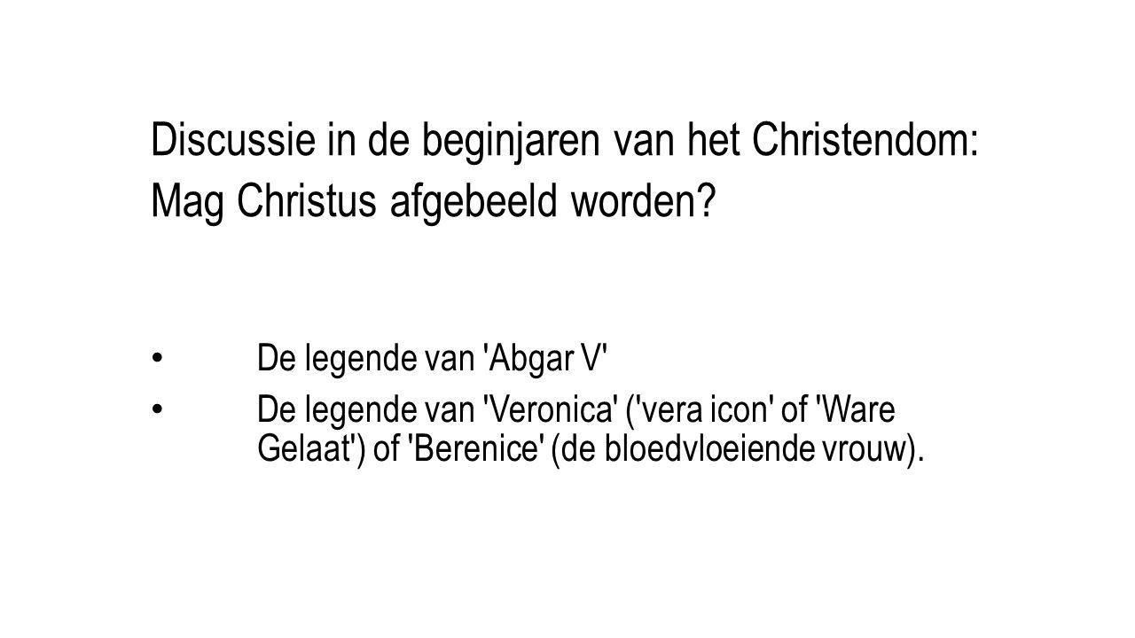Discussie in de beginjaren van het Christendom: Mag Christus afgebeeld worden? • De legende van 'Abgar V' • De legende van 'Veronica' ('vera icon' of
