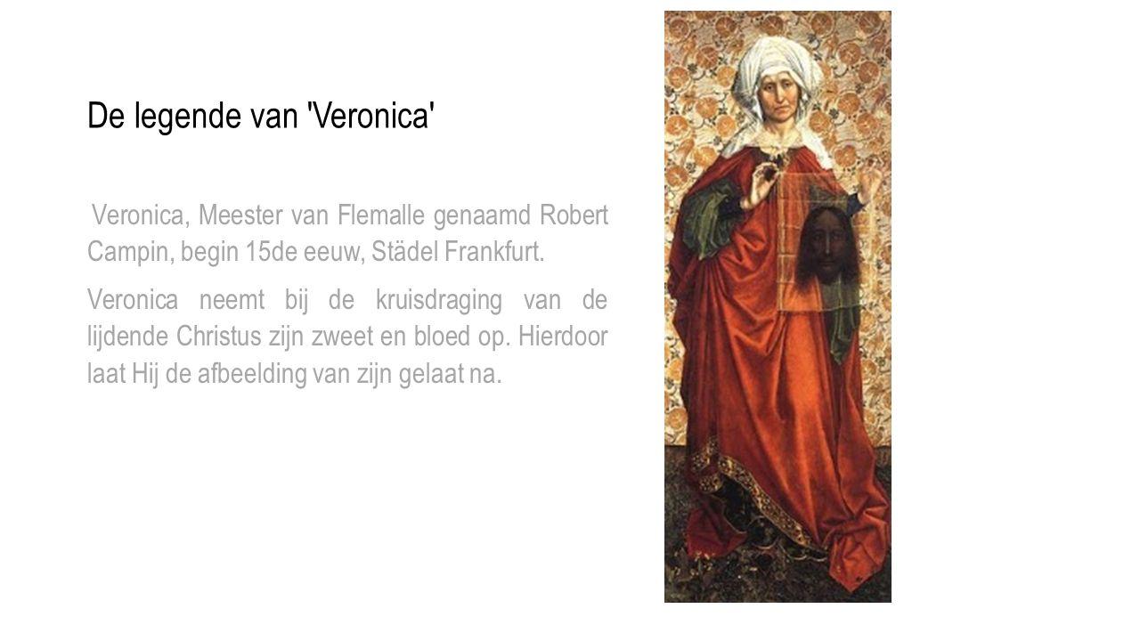 De legende van 'Veronica' Veronica, Meester van Flemalle genaamd Robert Campin, begin 15de eeuw, Städel Frankfurt. Veronica neemt bij de kruisdraging