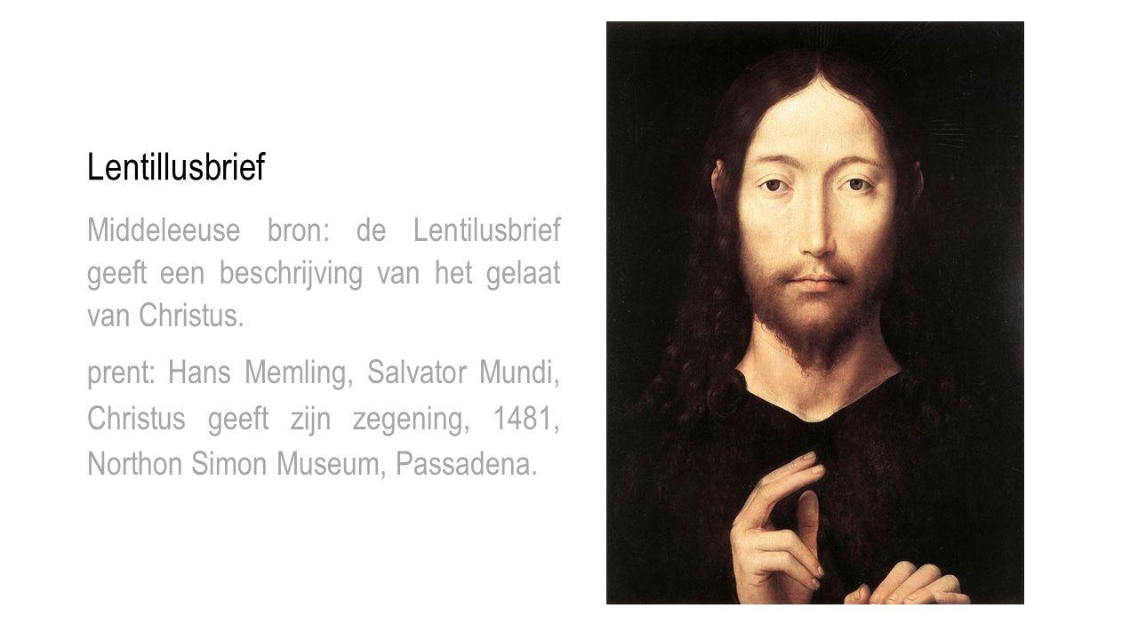 Lentillusbrief Middeleeuse bron: de Lentilusbrief geeft een beschrijving van het gelaat van Christus. prent: Hans Memling, Salvator Mundi, Christus ge