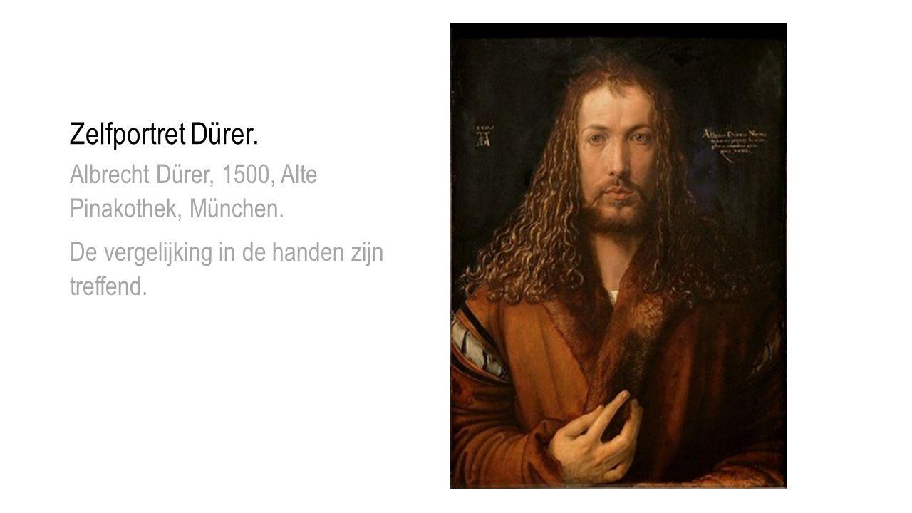 Zelfportret Dürer. Albrecht Dürer, 1500, Alte Pinakothek, München. De vergelijking in de handen zijn treffend.