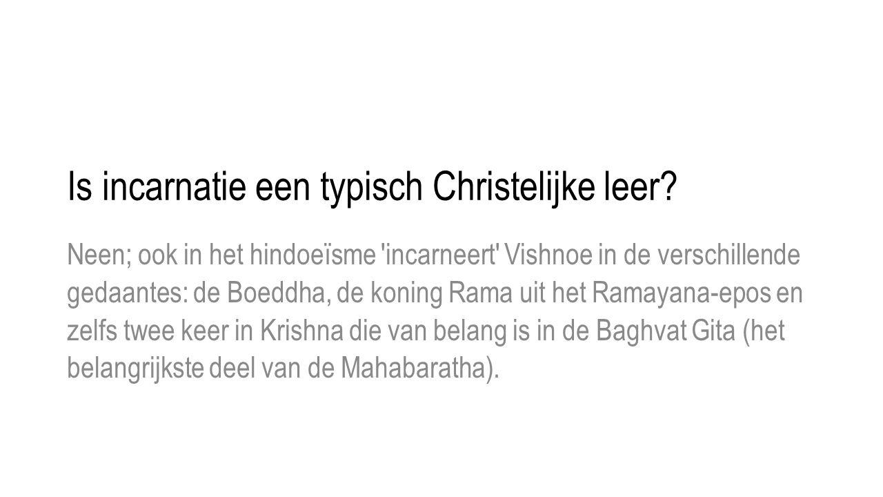 Is incarnatie een typisch Christelijke leer? Neen; ook in het hindoeïsme 'incarneert' Vishnoe in de verschillende gedaantes: de Boeddha, de koning Ram