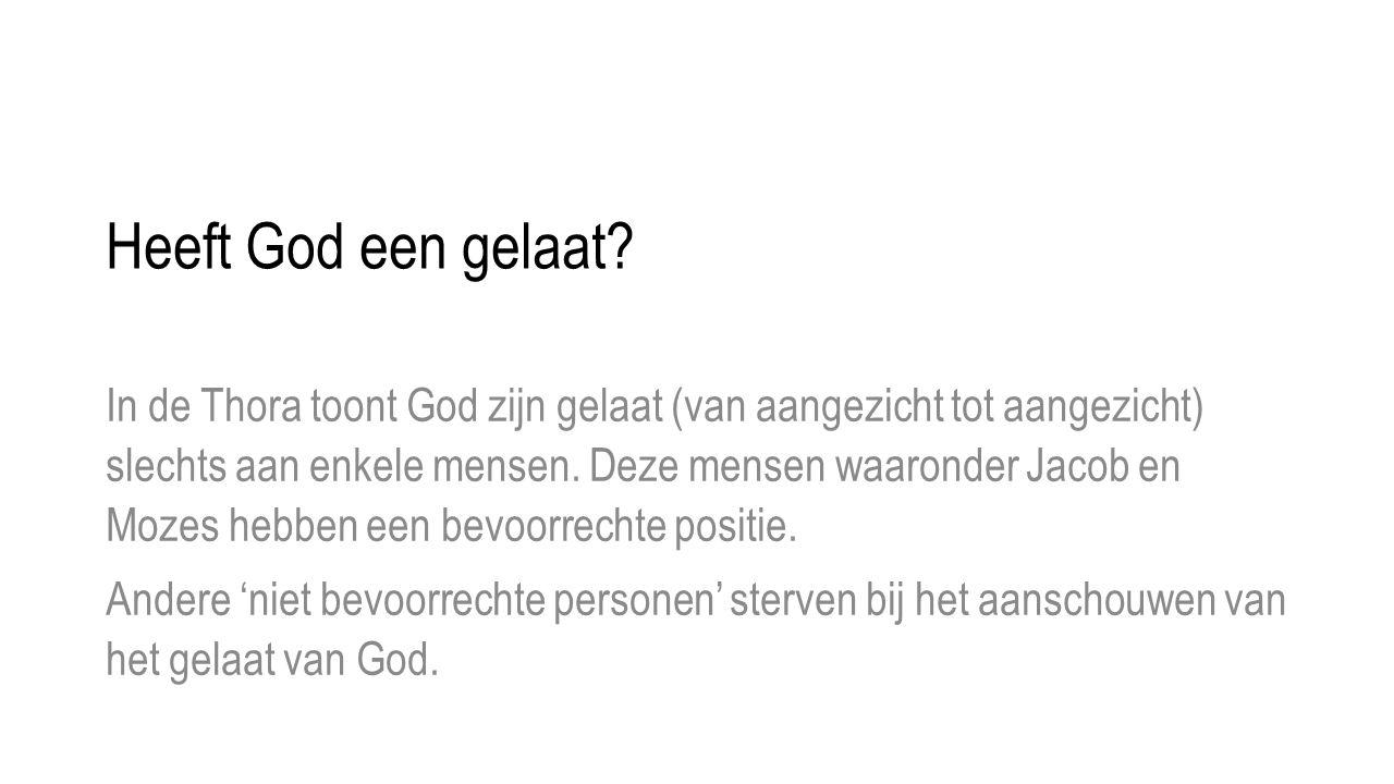 Heeft God een gelaat? In de Thora toont God zijn gelaat (van aangezicht tot aangezicht) slechts aan enkele mensen. Deze mensen waaronder Jacob en Moze