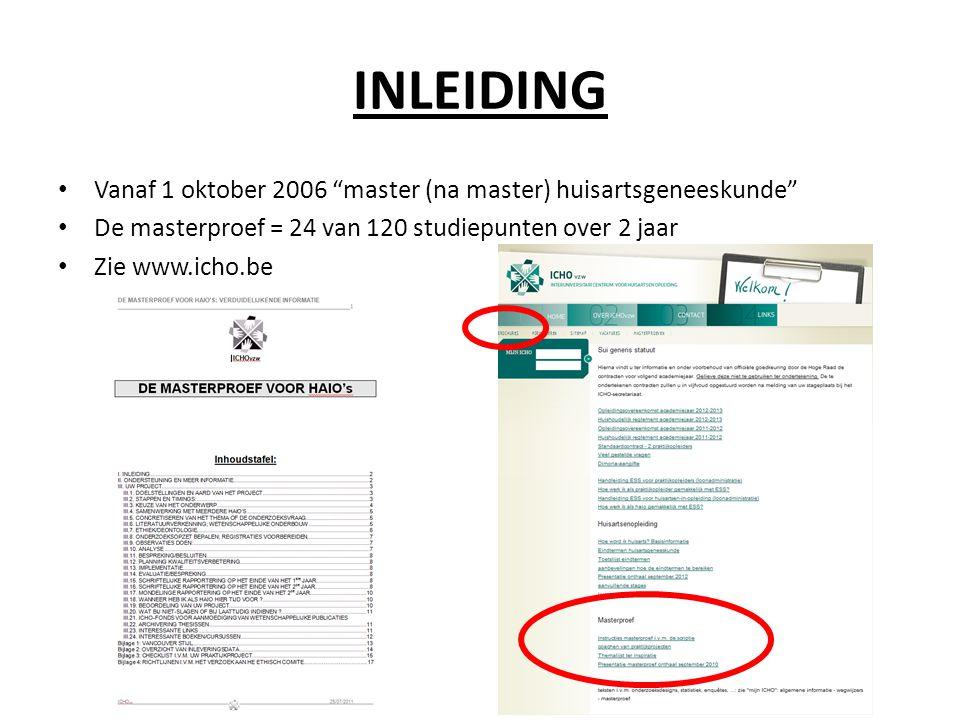 INLEIDING • Vanaf 1 oktober 2006 master (na master) huisartsgeneeskunde • De masterproef = 24 van 120 studiepunten over 2 jaar • Zie www.icho.be