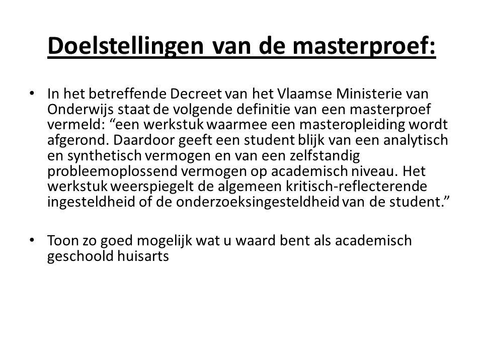 Doelstellingen van de masterproef: • In het betreffende Decreet van het Vlaamse Ministerie van Onderwijs staat de volgende definitie van een masterproef vermeld: een werkstuk waarmee een masteropleiding wordt afgerond.