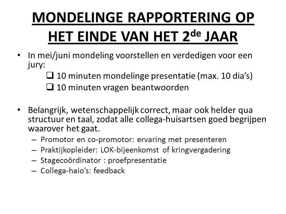 MONDELINGE RAPPORTERING OP HET EINDE VAN HET 2 de JAAR • In mei/juni mondeling voorstellen en verdedigen voor een jury:  10 minuten mondelinge presentatie (max.