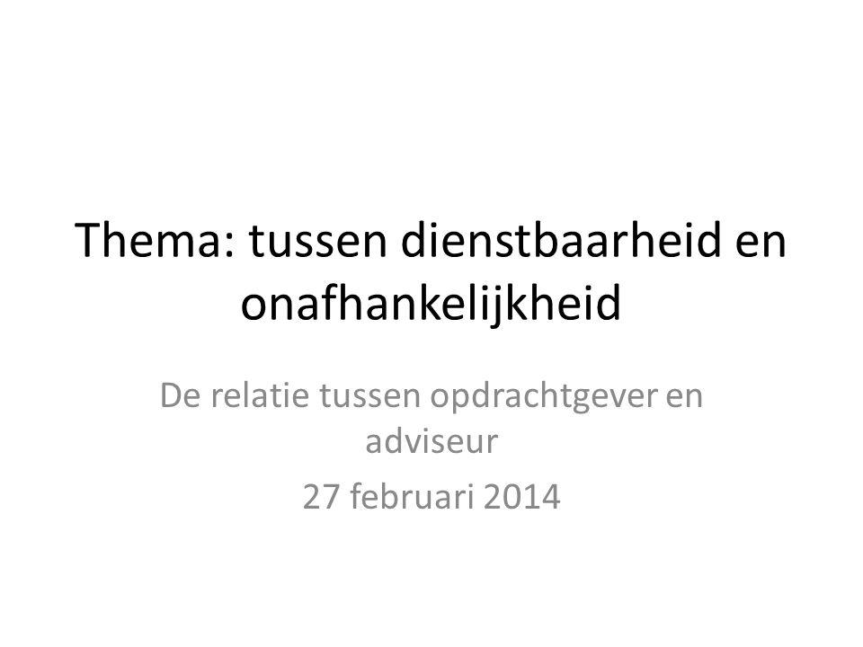 Thema: tussen dienstbaarheid en onafhankelijkheid De relatie tussen opdrachtgever en adviseur 27 februari 2014