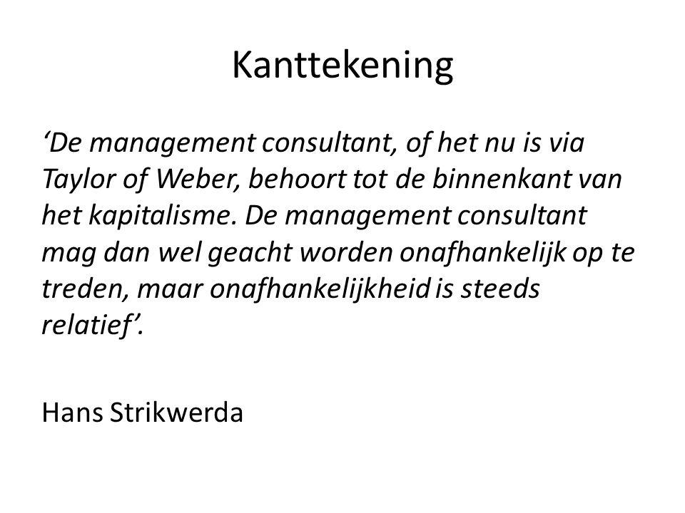 Kanttekening 'De management consultant, of het nu is via Taylor of Weber, behoort tot de binnenkant van het kapitalisme. De management consultant mag