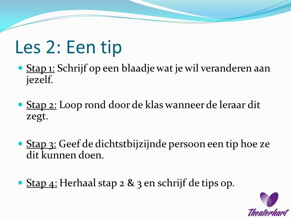 Les 2: Een tip  Stap 1: Schrijf op een blaadje wat je wil veranderen aan jezelf.  Stap 2: Loop rond door de klas wanneer de leraar dit zegt.  Stap