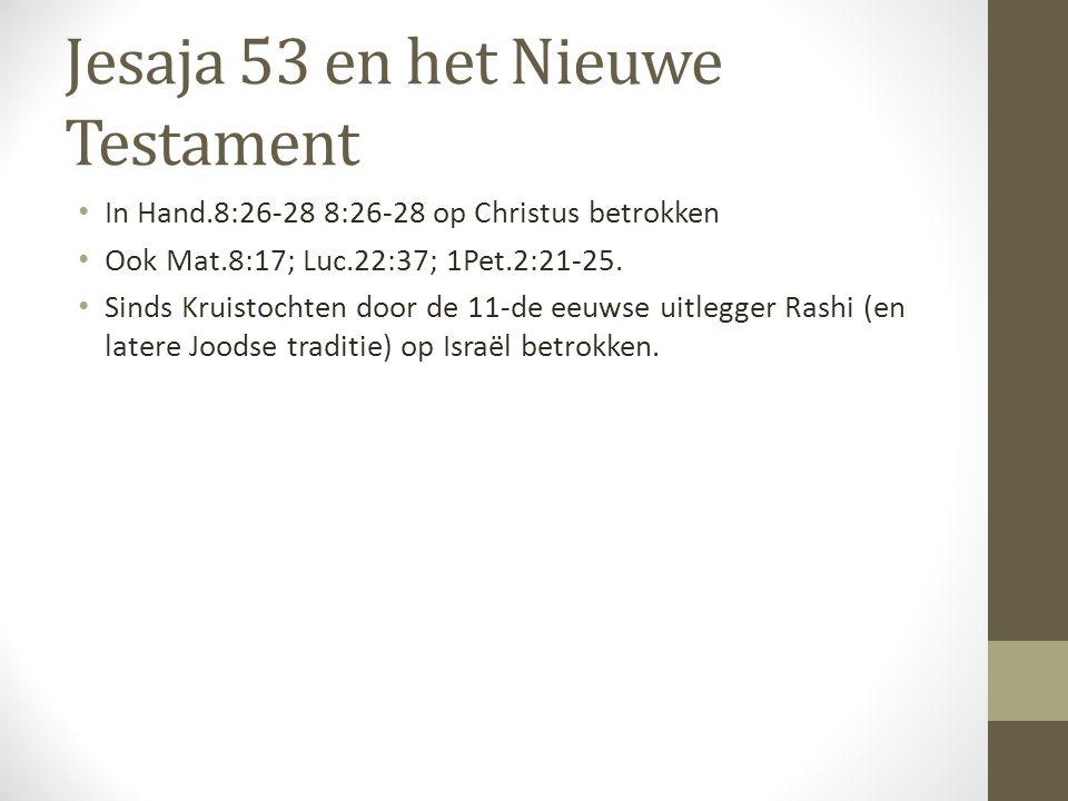 Jesaja 53 en het Nieuwe Testament • In Hand.8:26-28 8:26-28 op Christus betrokken • Ook Mat.8:17; Luc.22:37; 1Pet.2:21-25. • Sinds Kruistochten door d