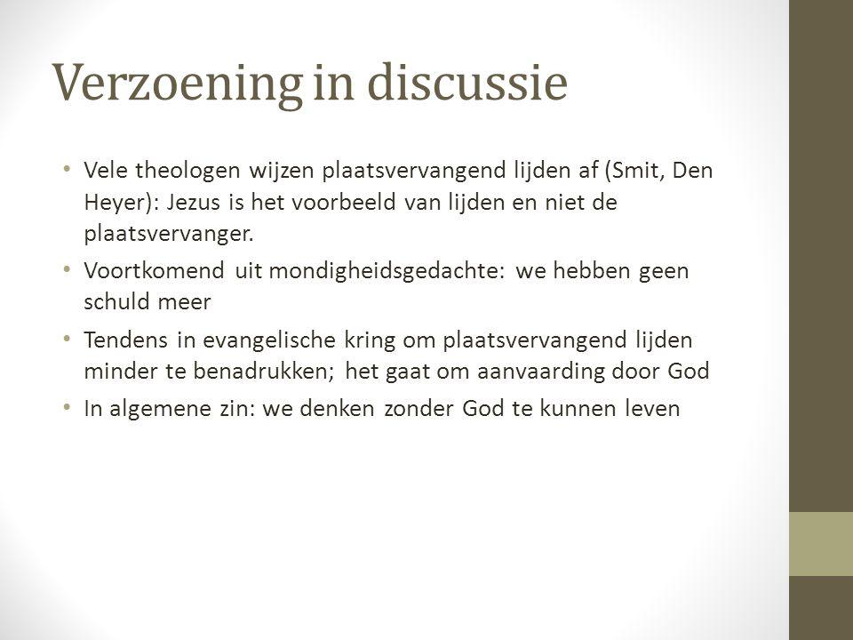 Verzoening in discussie • Vele theologen wijzen plaatsvervangend lijden af (Smit, Den Heyer): Jezus is het voorbeeld van lijden en niet de plaatsverva