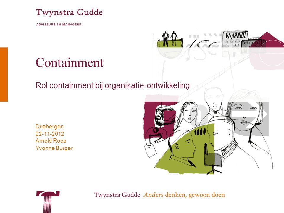 © Twynstra Gudde 22-11-2012 Containment 2 Agenda 1.Aftrap (5') 1.Welkom en landen 2.Aanleiding workshop (waarom containment) 3.Doel workshop 2.Wat is containment.