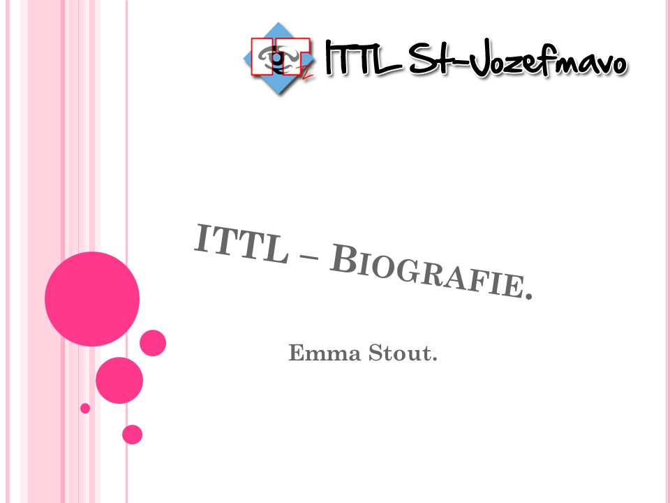 ITTL – B IOGRAFIE. Emma Stout.