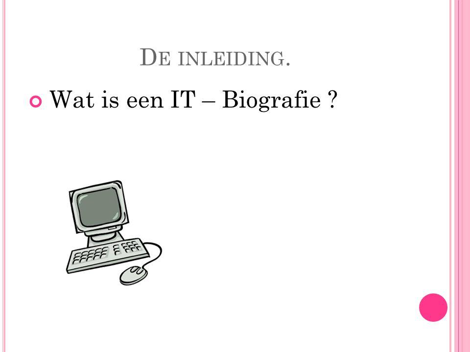 D E INLEIDING. Wat is een IT – Biografie ?