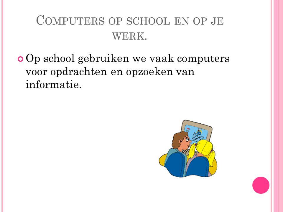 C OMPUTERS OP SCHOOL EN OP JE WERK. Op school gebruiken we vaak computers voor opdrachten en opzoeken van informatie.