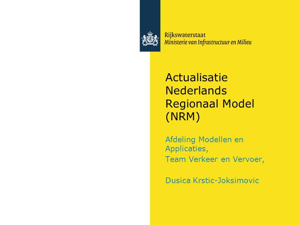 Actualisatie Nederlands Regionaal Model (NRM) Afdeling Modellen en Applicaties, Team Verkeer en Vervoer, Dusica Krstic-Joksimovic