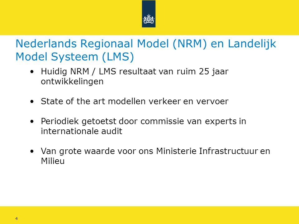 4 Nederlands Regionaal Model (NRM) en Landelijk Model Systeem (LMS) •Huidig NRM / LMS resultaat van ruim 25 jaar ontwikkelingen •State of the art mode
