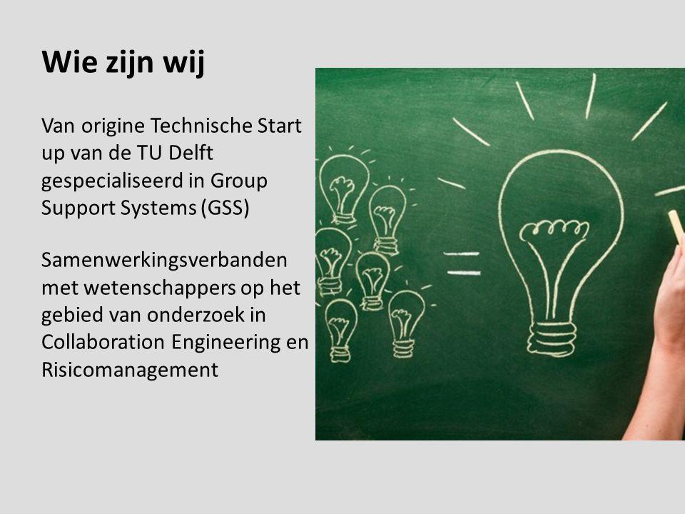 Wie zijn wij Van origine Technische Start up van de TU Delft gespecialiseerd in Group Support Systems (GSS) Samenwerkingsverbanden met wetenschappers