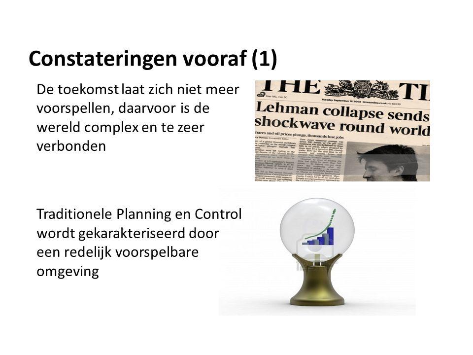 Constateringen vooraf (1) De toekomst laat zich niet meer voorspellen, daarvoor is de wereld complex en te zeer verbonden Traditionele Planning en Con
