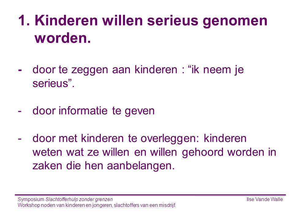 Ilse Vande WalleSymposium Slachtofferhulp zonder grenzen Workshop noden van kinderen en jongeren, slachtoffers van een misdrijf. S 1.Kinderen willen s