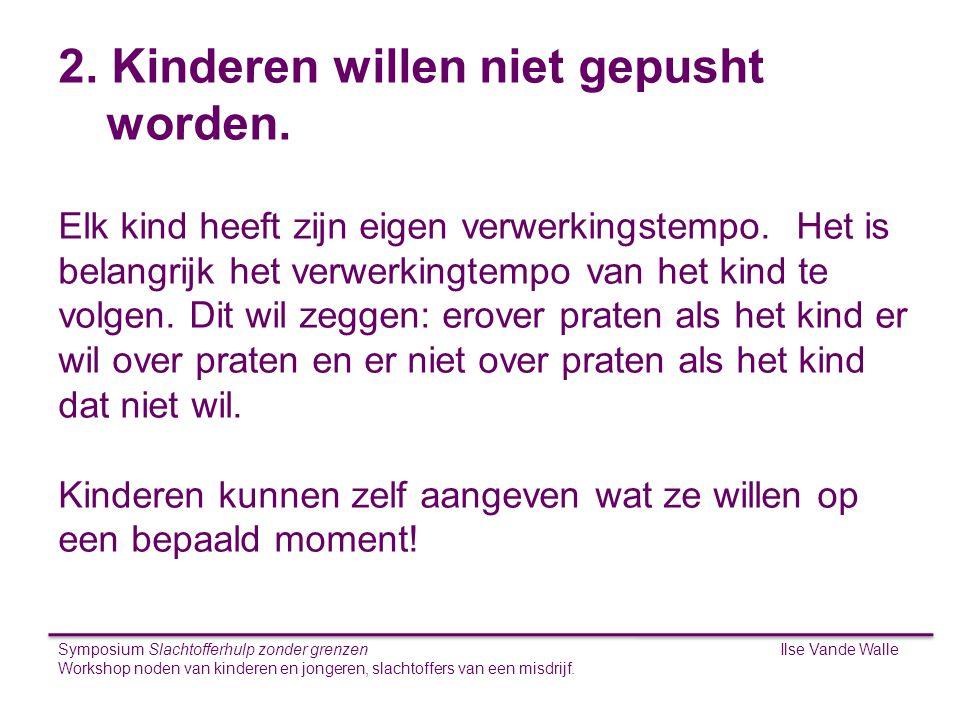 Ilse Vande WalleSymposium Slachtofferhulp zonder grenzen Workshop noden van kinderen en jongeren, slachtoffers van een misdrijf. S 2. Kinderen willen