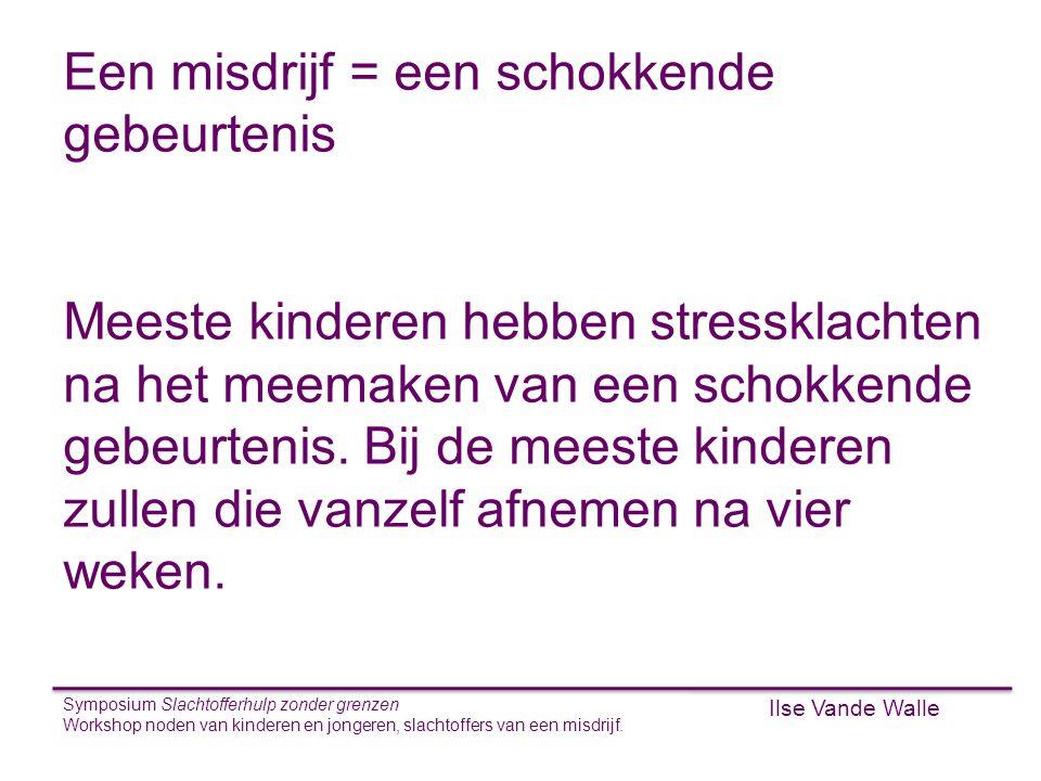 Ilse Vande Walle Symposium Slachtofferhulp zonder grenzen Workshop noden van kinderen en jongeren, slachtoffers van een misdrijf. S Een misdrijf = een