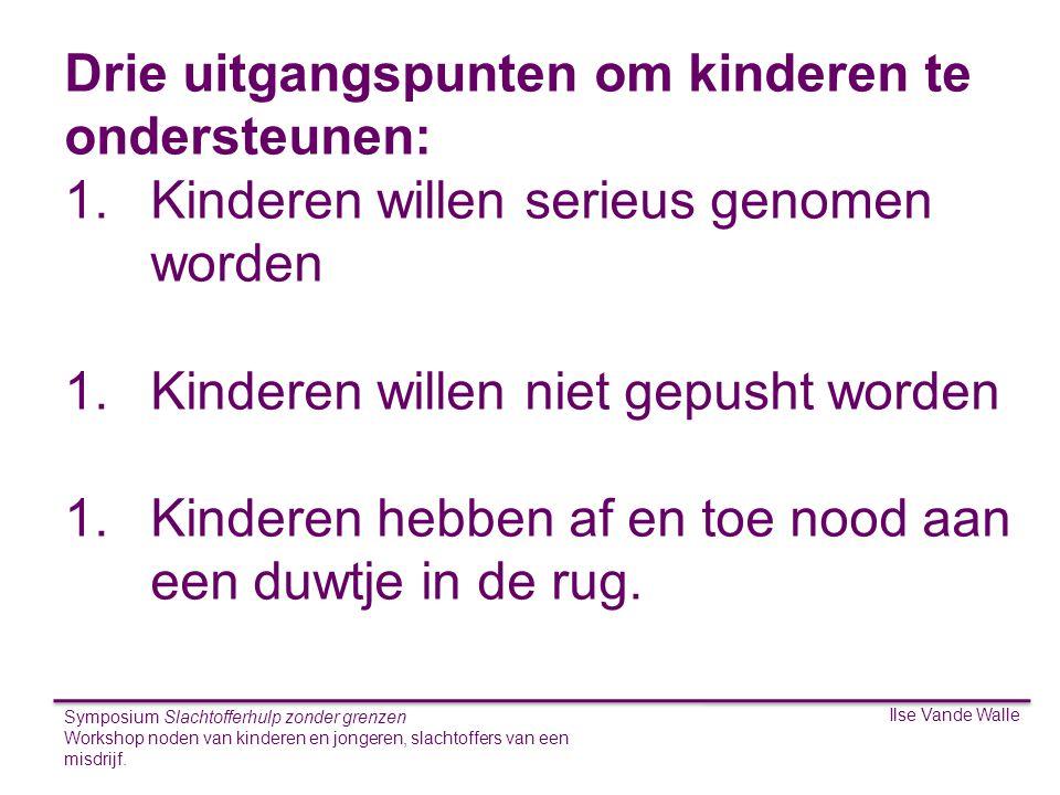Ilse Vande Walle Symposium Slachtofferhulp zonder grenzen Workshop noden van kinderen en jongeren, slachtoffers van een misdrijf. S Drie uitgangspunte