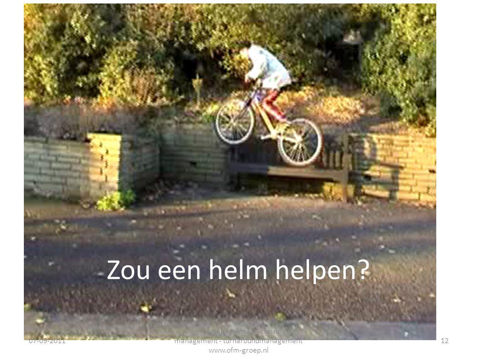 Zou een helm helpen? 07-09-2011 Interim management - financieel management - turnaroundmanagement www.ofm-groep.nl 12