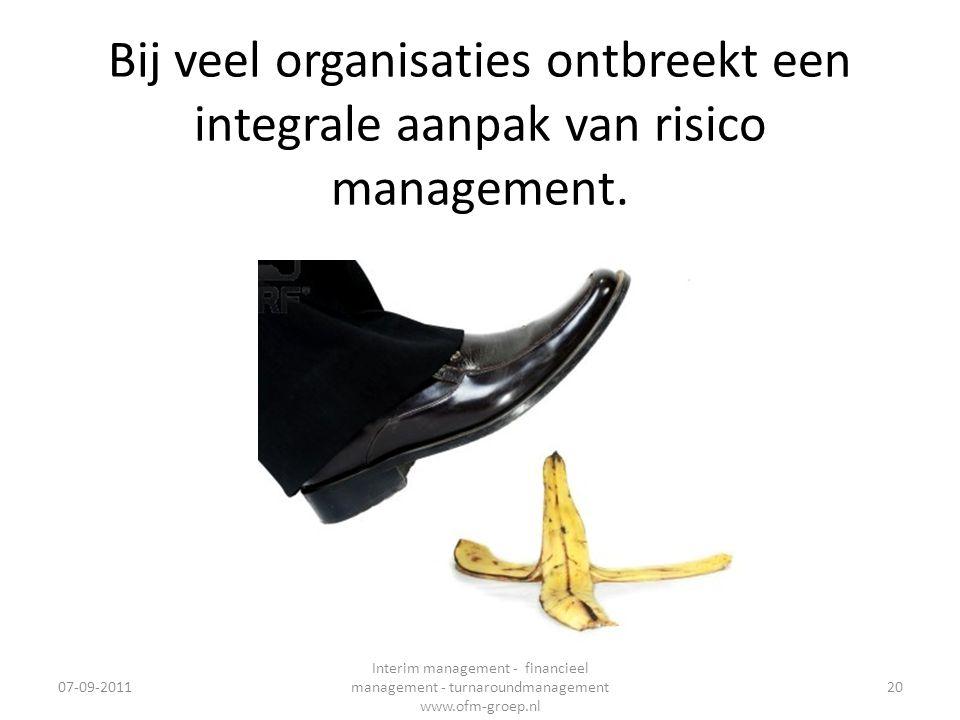 Bij veel organisaties ontbreekt een integrale aanpak van risico management. 07-09-2011 Interim management - financieel management - turnaroundmanageme