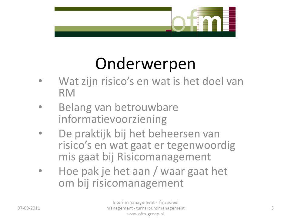 Betrouwbaarheid informatievoorziening van belang 07-09-2011 Interim management - financieel management - turnaroundmanagement www.ofm-groep.nl 14