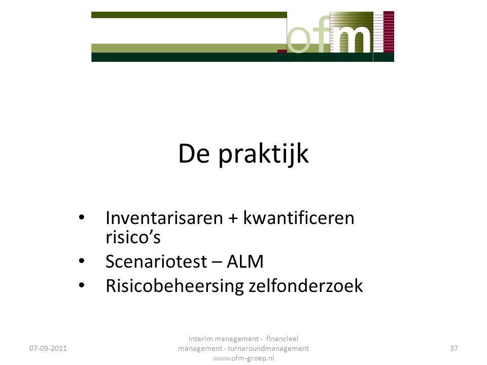 De praktijk • Inventarisaren + kwantificeren risico's • Scenariotest – ALM • Risicobeheersing zelfonderzoek 07-09-2011 Interim management - financieel