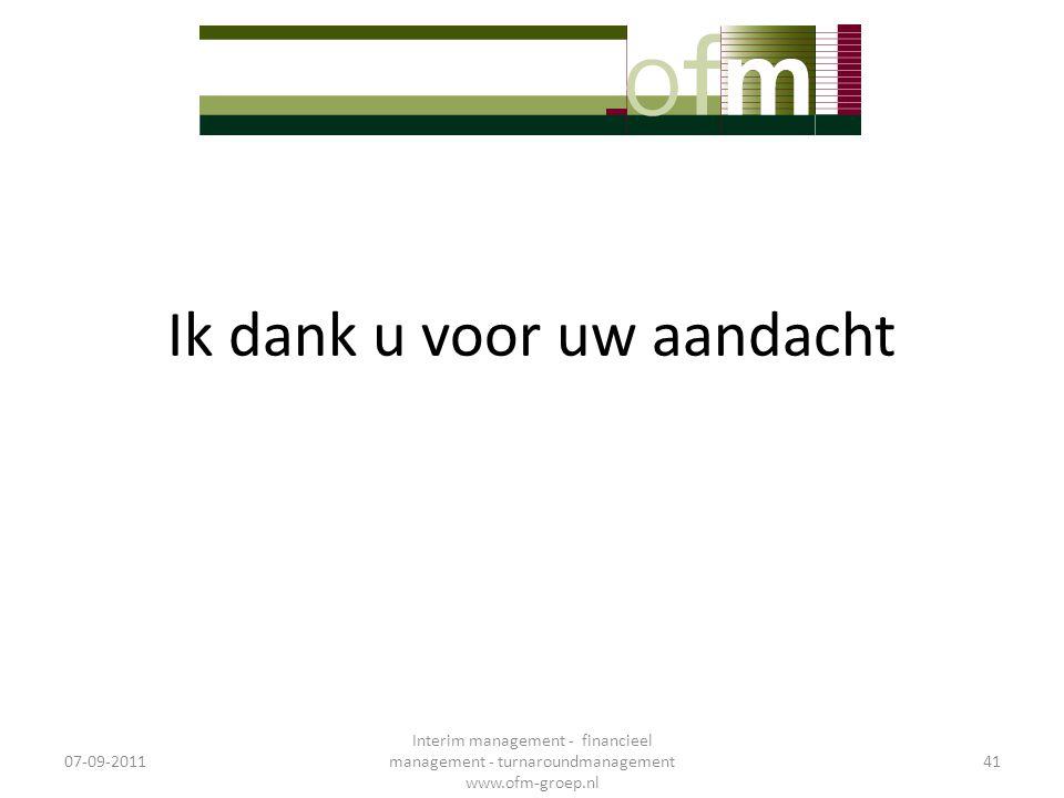 Ik dank u voor uw aandacht 07-09-2011 Interim management - financieel management - turnaroundmanagement www.ofm-groep.nl 41