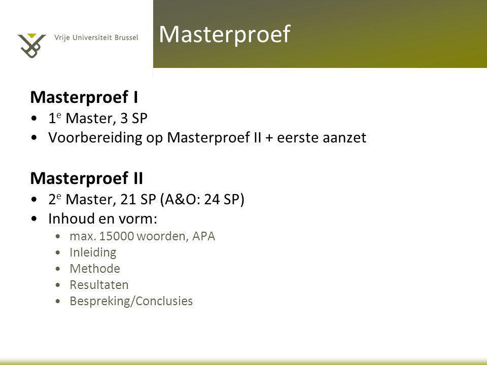Masterproef I •1 e Master, 3 SP •Voorbereiding op Masterproef II + eerste aanzet Masterproef II •2 e Master, 21 SP (A&O: 24 SP) •Inhoud en vorm: •max.