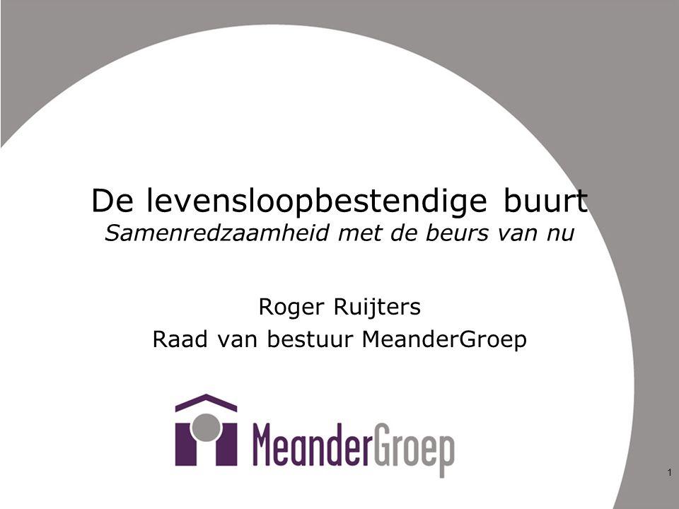 De levensloopbestendige buurt Samenredzaamheid met de beurs van nu Roger Ruijters Raad van bestuur MeanderGroep 1