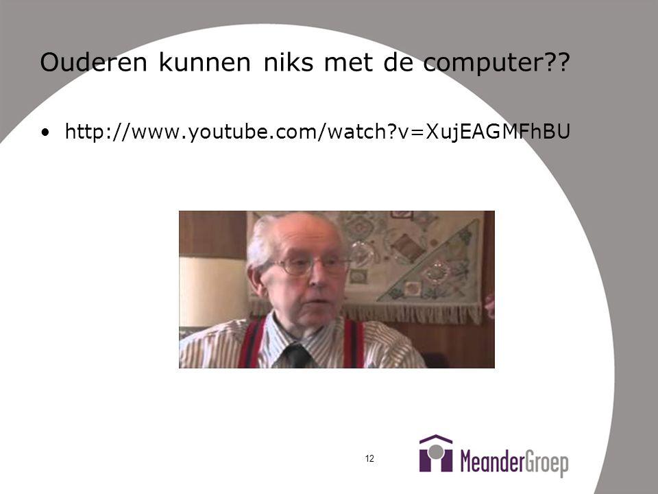 Ouderen kunnen niks met de computer?? •http://www.youtube.com/watch?v=XujEAGMFhBU 12