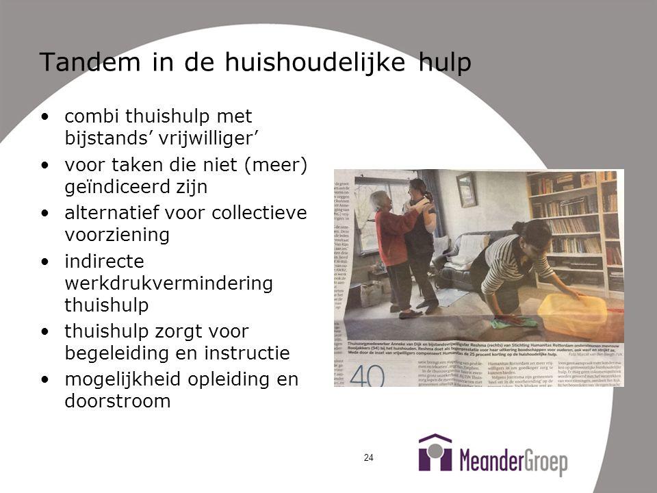 Tandem in de huishoudelijke hulp •combi thuishulp met bijstands' vrijwilliger' •voor taken die niet (meer) geïndiceerd zijn •alternatief voor collecti