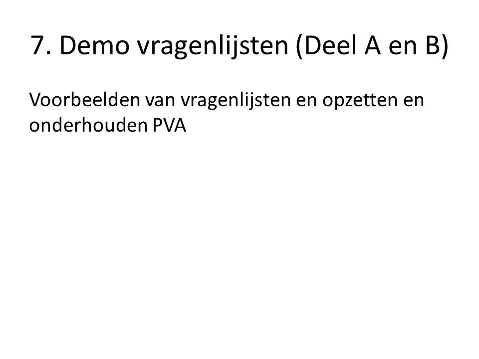 7. Demo vragenlijsten (Deel A en B) Voorbeelden van vragenlijsten en opzetten en onderhouden PVA