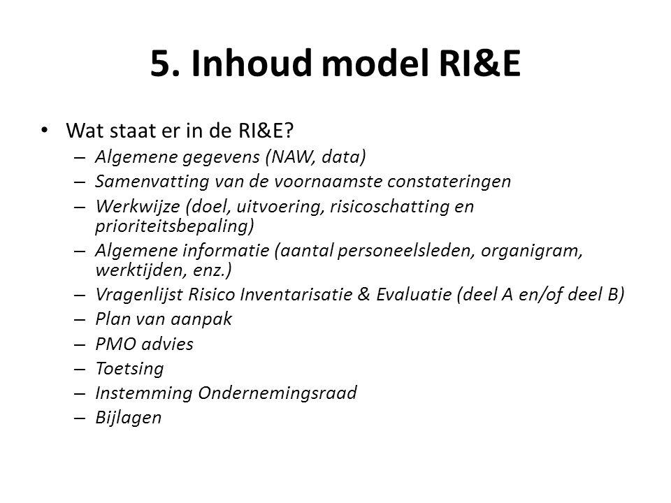 5. Inhoud model RI&E • Wat staat er in de RI&E? – Algemene gegevens (NAW, data) – Samenvatting van de voornaamste constateringen – Werkwijze (doel, ui