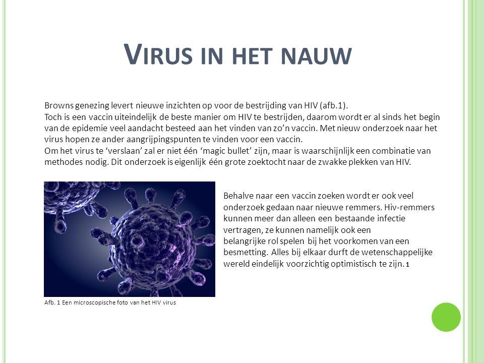 V IRUS IN HET NAUW Browns genezing levert nieuwe inzichten op voor de bestrijding van HIV (afb.1). Toch is een vaccin uiteindelijk de beste manier om