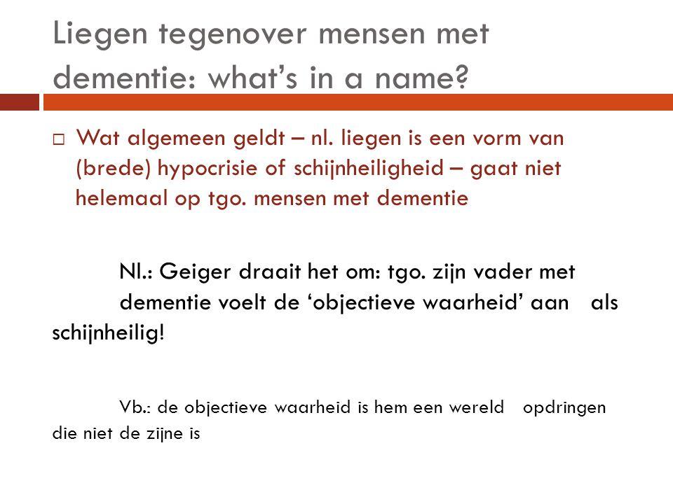 Liegen tegenover mensen met dementie: what's in a name?  Wat algemeen geldt – nl. liegen is een vorm van (brede) hypocrisie of schijnheiligheid – gaa