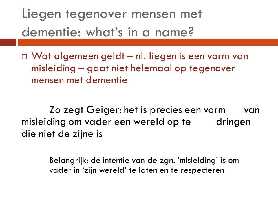 Liegen tegenover mensen met dementie: what's in a name?  Wat algemeen geldt – nl. liegen is een vorm van misleiding – gaat niet helemaal op tegenover