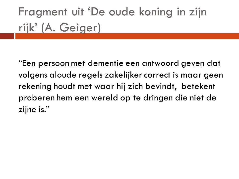 """Fragment uit 'De oude koning in zijn rijk' (A. Geiger) """"Een persoon met dementie een antwoord geven dat volgens aloude regels zakelijker correct is ma"""