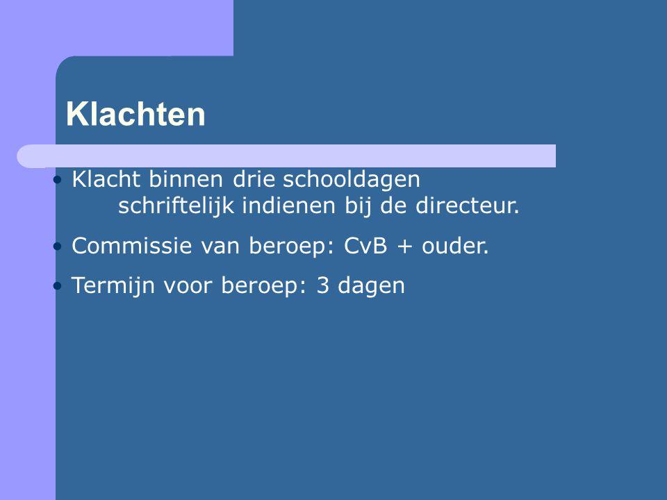Klachten • Klacht binnen drie schooldagen schriftelijk indienen bij de directeur. • Commissie van beroep: CvB + ouder. • Termijn voor beroep: 3 dagen