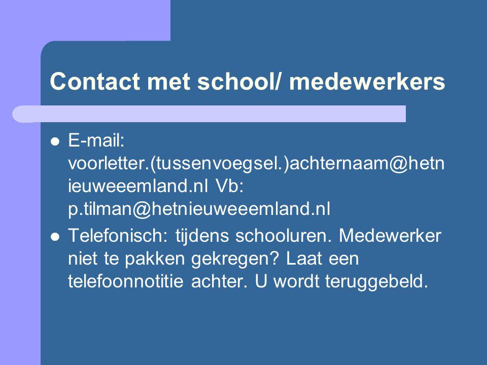 Contact met school/ medewerkers  E-mail: voorletter.(tussenvoegsel.)achternaam@hetn ieuweeemland.nl Vb: p.tilman@hetnieuweeemland.nl  Telefonisch: t