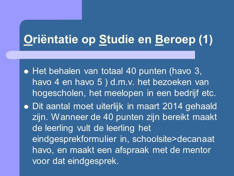 Oriëntatie op Studie en Beroep (1)  Het behalen van totaal 40 punten (havo 3, havo 4 en havo 5 ) d.m.v. het bezoeken van hogescholen, het meelopen in