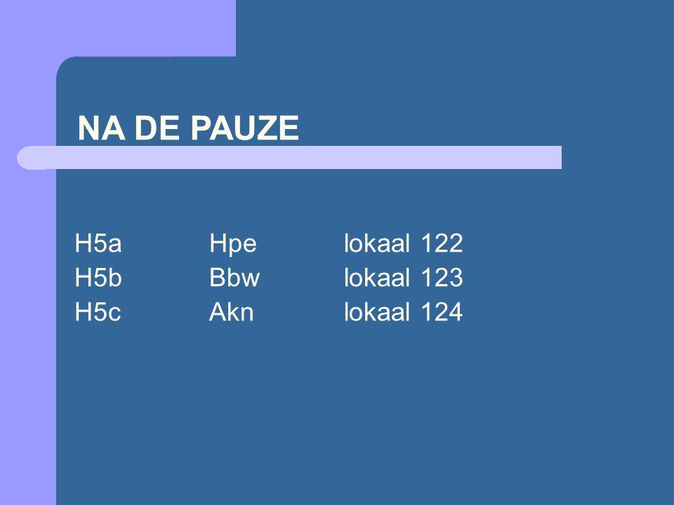 NA DE PAUZE H5aHpelokaal 122 H5bBbwlokaal 123 H5cAknlokaal 124