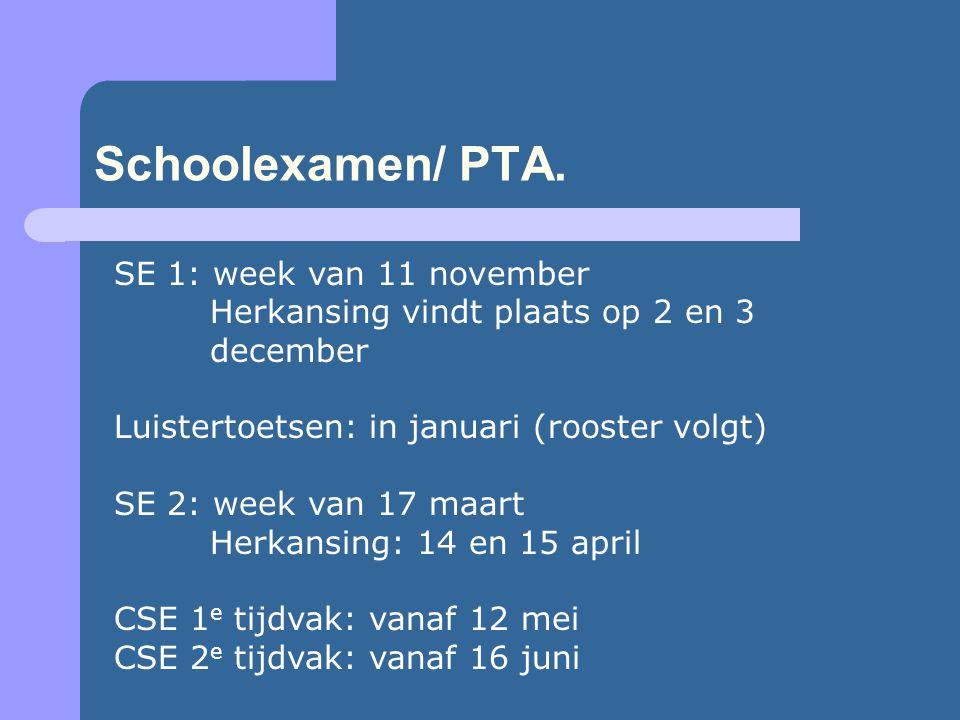 Schoolexamen/ PTA. SE 1: week van 11 november Herkansing vindt plaats op 2 en 3 december Luistertoetsen: in januari (rooster volgt) SE 2: week van 17