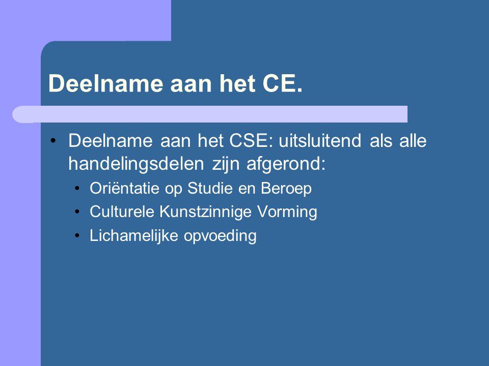 Deelname aan het CE. •Deelname aan het CSE: uitsluitend als alle handelingsdelen zijn afgerond: •Oriëntatie op Studie en Beroep •Culturele Kunstzinnig