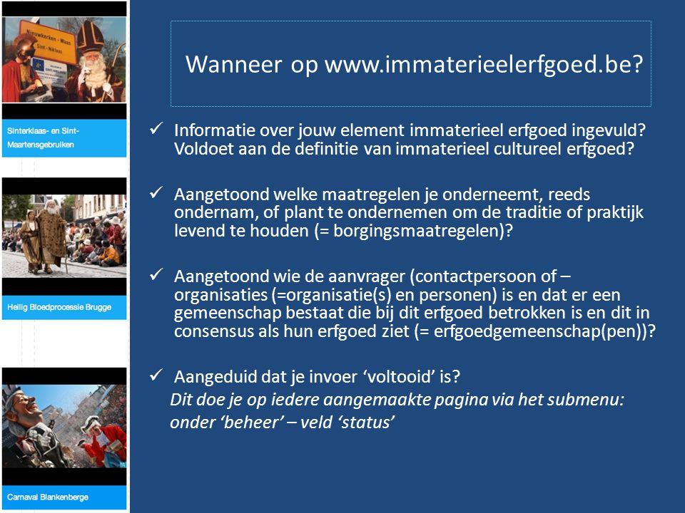 Wanneer op www.immaterieelerfgoed.be.  Informatie over jouw element immaterieel erfgoed ingevuld.