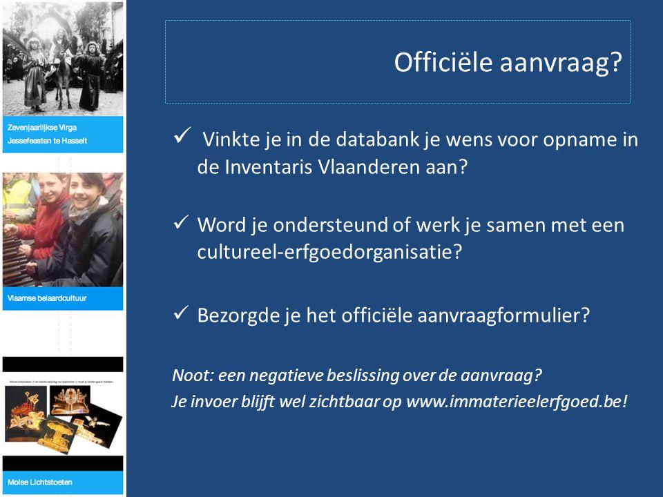 Officiële aanvraag.  Vinkte je in de databank je wens voor opname in de Inventaris Vlaanderen aan.