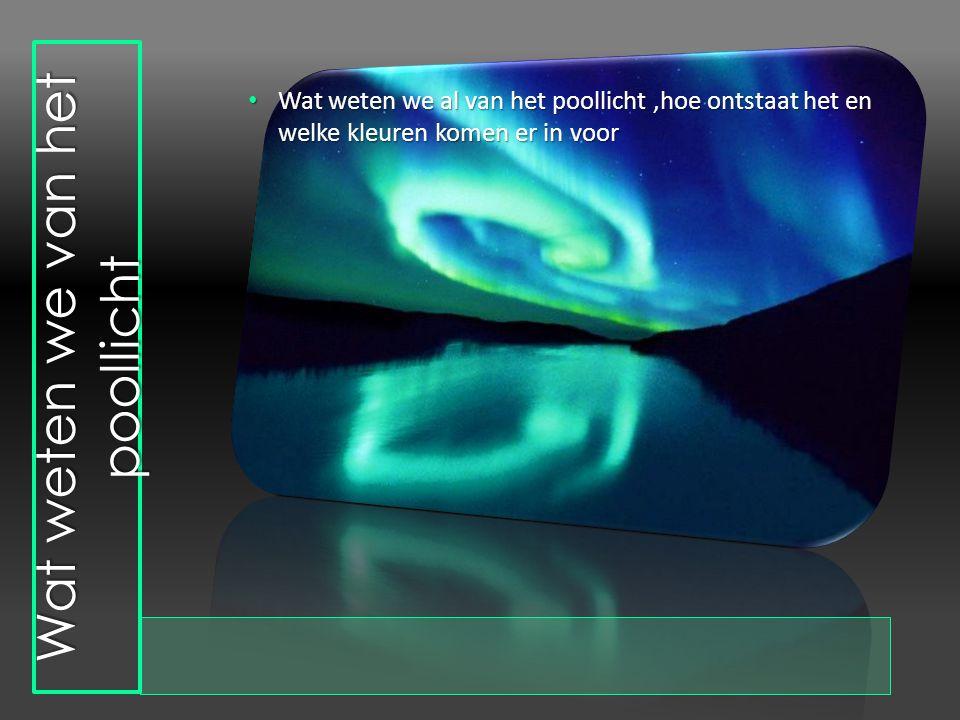 inhoud • Wat weten we al van het poollicht • het ontstaan van het poollicht • Mythes van het poollicht • Kleuren van het poollicht • Filmpje, vormen e